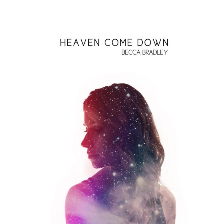 Becca Bradley - Heaven Come Down
